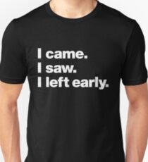 I came. I saw. I left early. Slim Fit T-Shirt