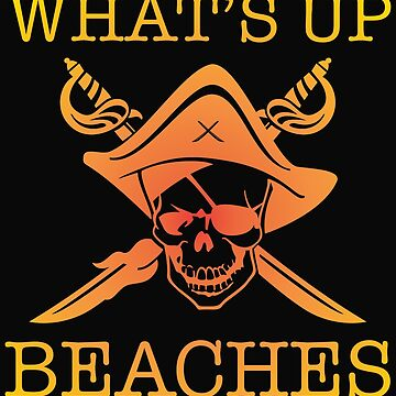 Vacation Summer Pirate Funny Design - Whats Up Beaches  by kudostees