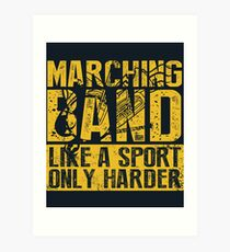 Funny Marching Band Like a Sport Only Harder Music Art Print