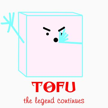 Tofu: The Legend Continues by bigchef