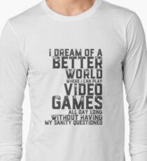 Funny Video Games Quote for Gaming Geek and Nerd Long Sleeve T-Shirt