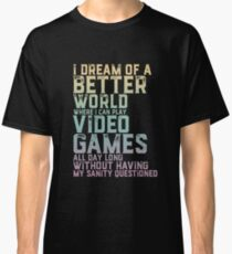 Every Gamer Dream for Gaming Geek Video Games Player Classic T-Shirt