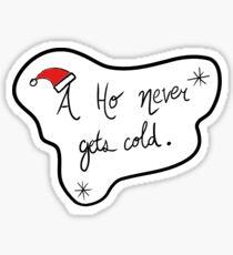 A Ho Never Gets Cold  Sticker