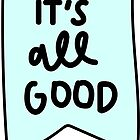 It's all good by Darcy Schild