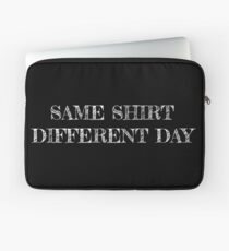 Same shirt different day Laptop Sleeve