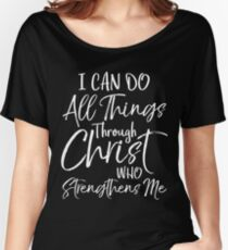 I Can do All Things through Christ who Strengthens Me Women's Relaxed Fit T-Shirt