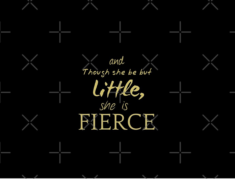 And Though She Be But Little SHE IS FIERCE - Shakespeare Quote by goldenslipper