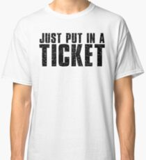 Tech Support Just Put In A Ticket Classic T-Shirt