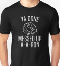 Substitute Teacher - Ya Done Messed Up A A Ron T-Shirt Unisex T-Shirt