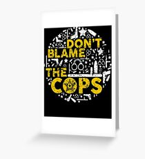 Dont Blame The Cops Deputy Sheriff Greeting Card