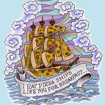 I Eat Pizza Ships by ScottyTattoo
