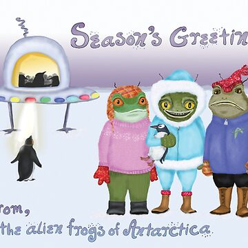 Season's Greetings From the Alien Frogs of Antarctica  by Fullfrogmoon