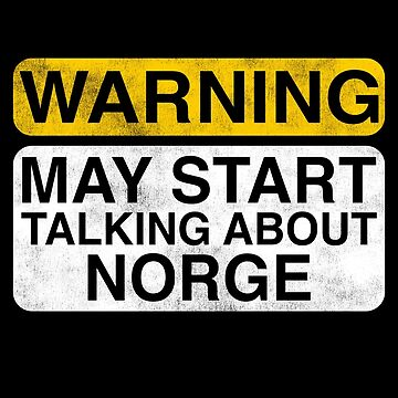 Warning May Start Talking About Norge by TshirtsLIVE