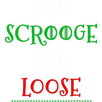 You Scrooge You Loose Christmas t-shirt  by tshirtworld