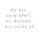 We are such stuff as dreams are made of  by Leah McNeir