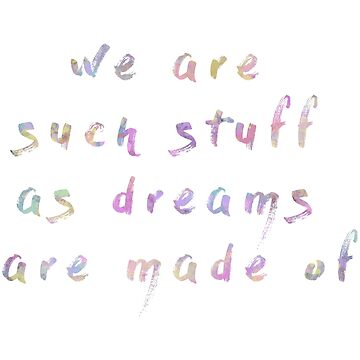 We are such stuff as dreams are made of  by LeahMcNeir