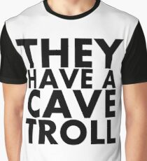 """""""They have a cave troll"""" - Black Text Graphic T-Shirt"""
