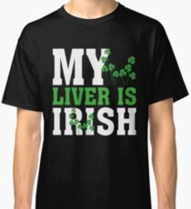 St  Patrick s Day  My liver is irish T Shirt Classic T-Shirt