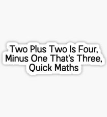 Two plus two is four, minus one that's three, quick maths Sticker