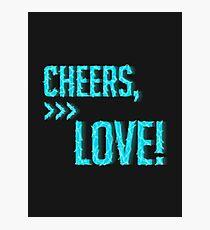 Cheers, Love! Photographic Print