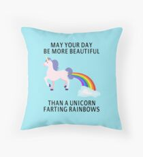 May Your Day Be More Beautiful Than A Unicorn Farting Rainbows Throw Pillow