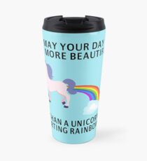 May Your Day Be More Beautiful Than A Unicorn Farting Rainbows Travel Mug