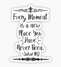 """Every Moment is a new place"" poetry series Sticker"