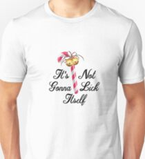 It's Not Gonna Lick Itself  | Funny Christmas  Unisex T-Shirt