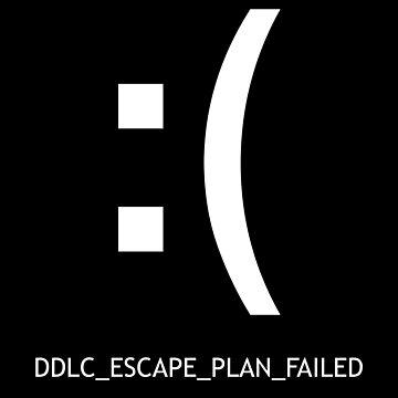 DDLC_ESCAPE_PLAN_FAILED - Doki Doki Literature Inspired Shirt by Fyremageddon