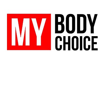 MY BODY MY CHOICE FREEDOM WILD ADVENTURE by scorpiopegasus