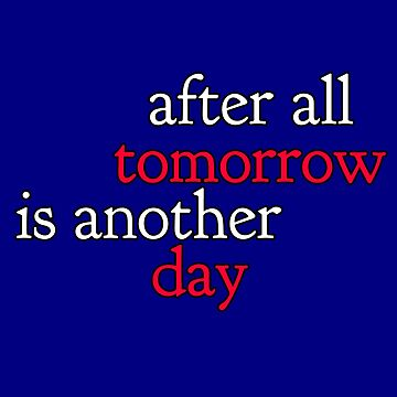 After All Tomorrow Is Another Day by DavidLeeDesigns