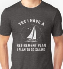 Yes I Have A Retirement Plan Go Sailing Funny Unisex T-Shirt