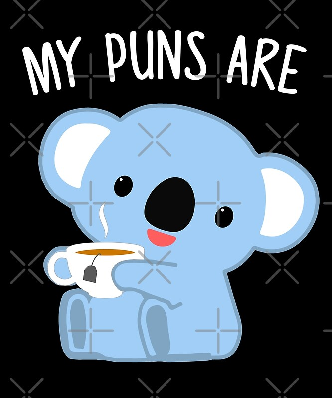 Quot My Puns Are Koala Tea Funny Quality Pun Quot By