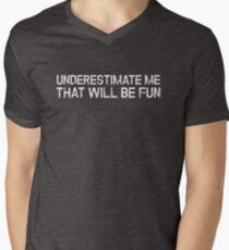 Underestimate Me That'll Be Fun Funny Quote Men's V-Neck T-Shirt