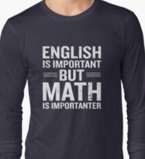 English Is Important But Math Is Importanter Funny Long Sleeve T-Shirt