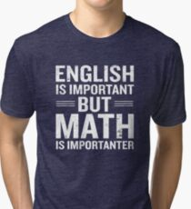 English Is Important But Math Is Importanter Funny Tri-blend T-Shirt