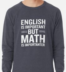 English Is Important But Math Is Importanter Funny Lightweight Sweatshirt