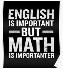 English Is Important But Math Is Importanter Funny Poster