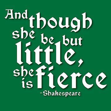Little but Fierce (Shakespeare Quotes) by Veggie-love
