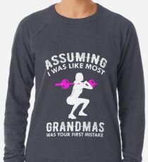 Assuming I Was Like Most Grandmas Funny Quote  Lightweight Sweatshirt