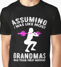 Assuming I Was Like Most Grandmas Funny Quote  Graphic T-Shirt