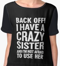 Back Off I Have A Crazy Sister Use Her Funny Sarcam Women's Chiffon Top