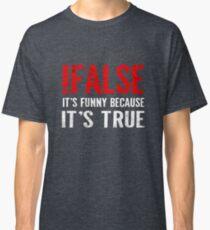 Camiseta clásica ! Falso Es divertido porque es verdad Cita del programador Geek