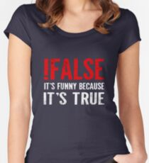 !False It's Funny Because It's True Programmer Quote Geek Fitted Scoop T-Shirt