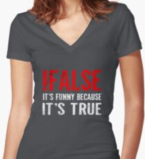 !False It's Funny Because It's True Programmer Quote Geek Women's Fitted V-Neck T-Shirt