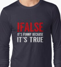 !False It's Funny Because It's True Programmer Quote Geek Long Sleeve T-Shirt