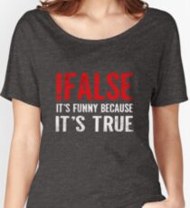 !False It's Funny Because It's True Programmer Quote Geek Women's Relaxed Fit T-Shirt