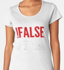 !False It's Funny Because It's True Programmer Quote Geek Women's Premium T-Shirt