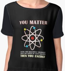 You Matter Than You Energy Funny Science Geek Quote Chiffon Top
