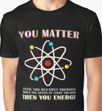You Matter Than You Energy Funny Science Geek Quote Graphic T-Shirt